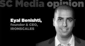 Eyal Benishti, founder & CEO, IRONSCALES