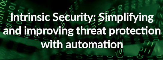 Intrinsic Security: Simplifying and improving threat protection with automation