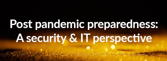 Post pandemic preparedness: A security & IT perspective